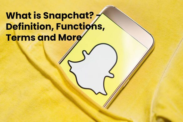 What is Snapchat? - Definition, Functions, Terms and More