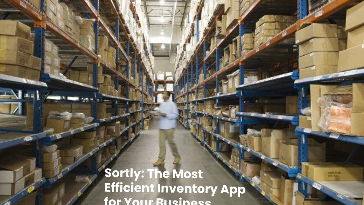 Sortly: The Most Efficient Inventory App for Your Business