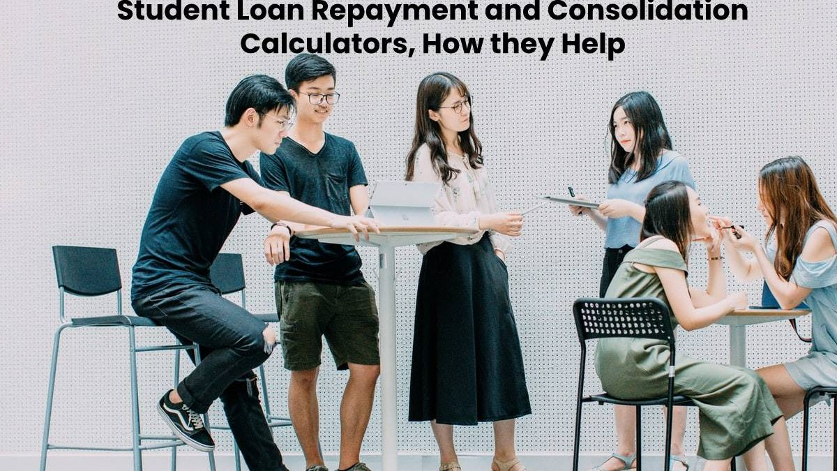 Student Loan Repayment and Consolidation Calculators, How they Help