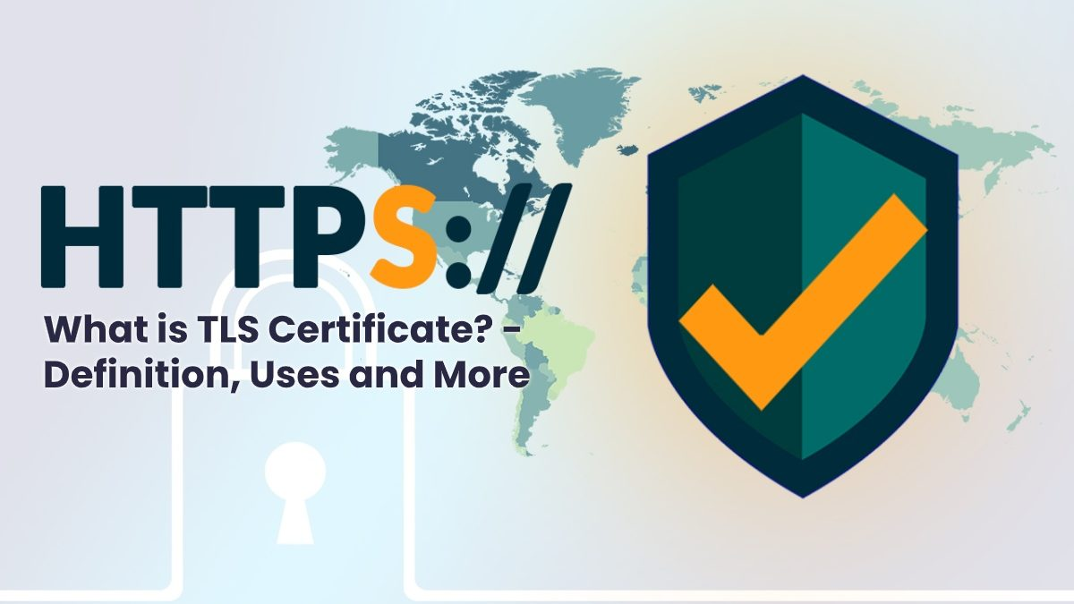 What is TLS Certificate? – Definition, Uses and More