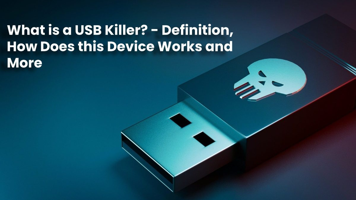 What is a USB Killer? – Definition, How Does this Device Works and More