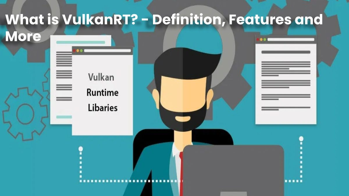 What is VulkanRT? – Definition, Features and More