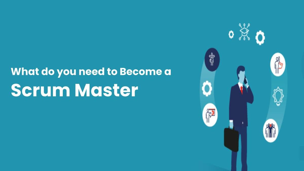 What do you need to Become a Scrum Master?