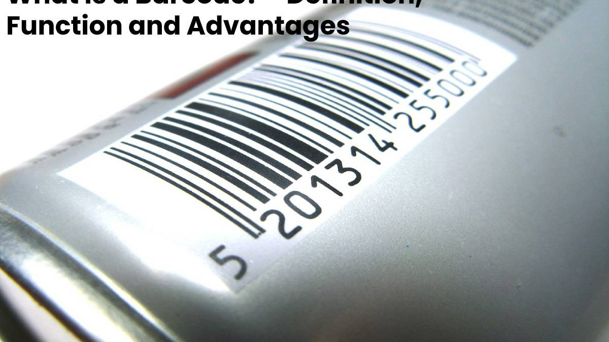What is a Barcode? – Definition, Function and Advantages