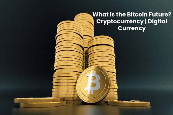 What is the Bitcoin Future - Cryptocurrency, Digital Currency