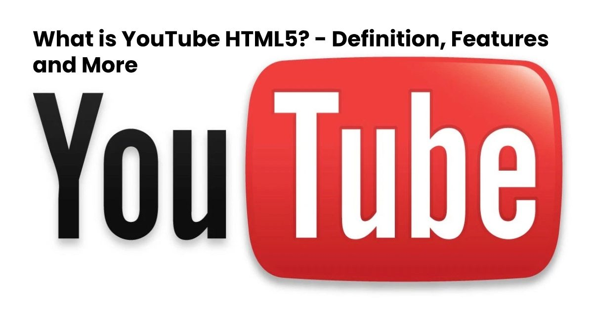 What is YouTube HTML5? – Definition, Features and More