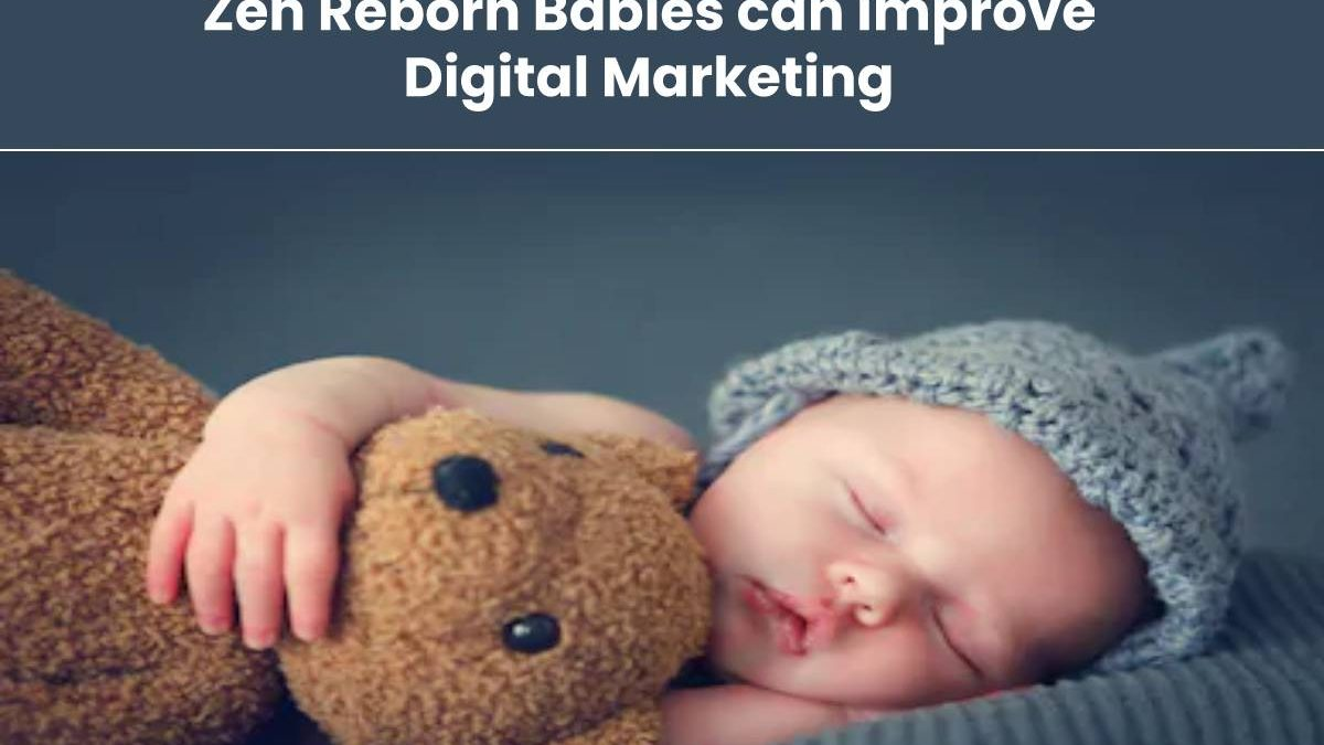Zen Reborn Babies can improve Digital Marketing