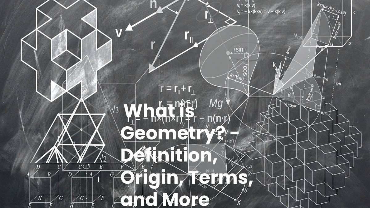 What is Geometry? – Definition, Origin, Terms, and More