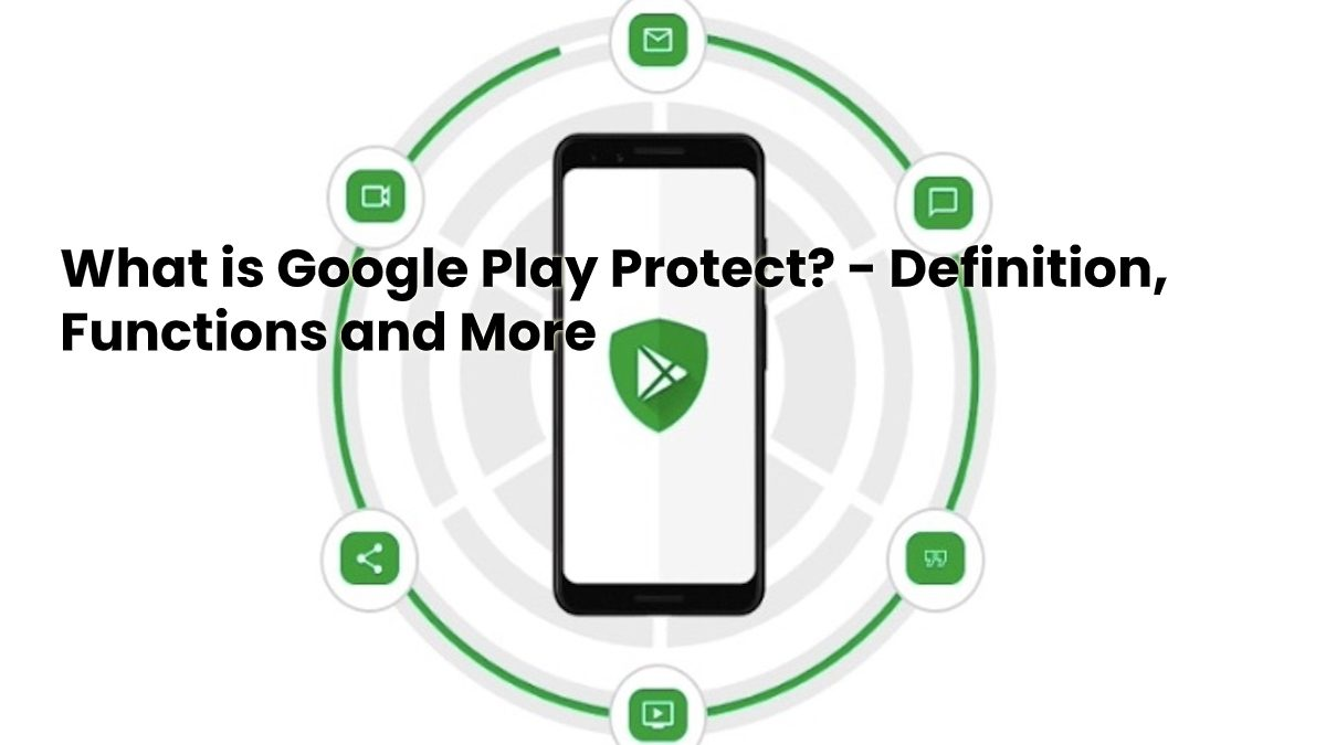 What is Google Play Protect? – Definition, Functions and More