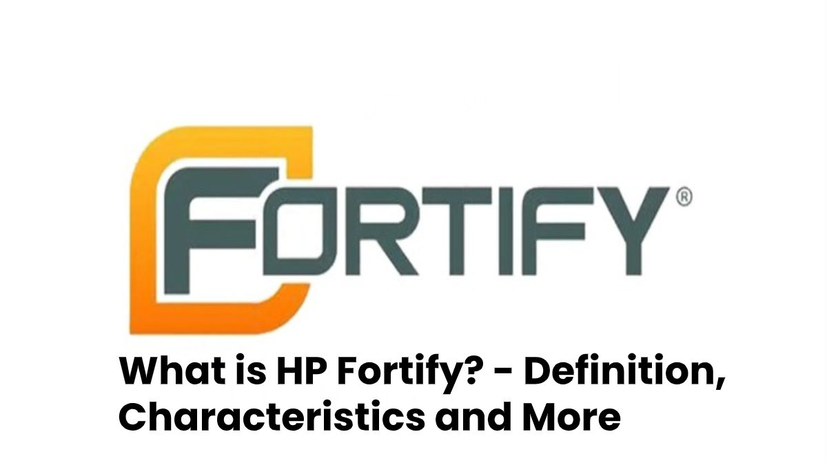 What is HP Fortify? – Definition, Characteristics and More