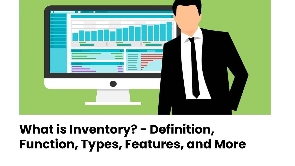 What is Inventory? – Definition, Function, Types, Features, and More