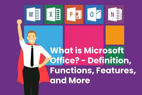 What is Microsoft Office? - Definition, Functions, Features, and More