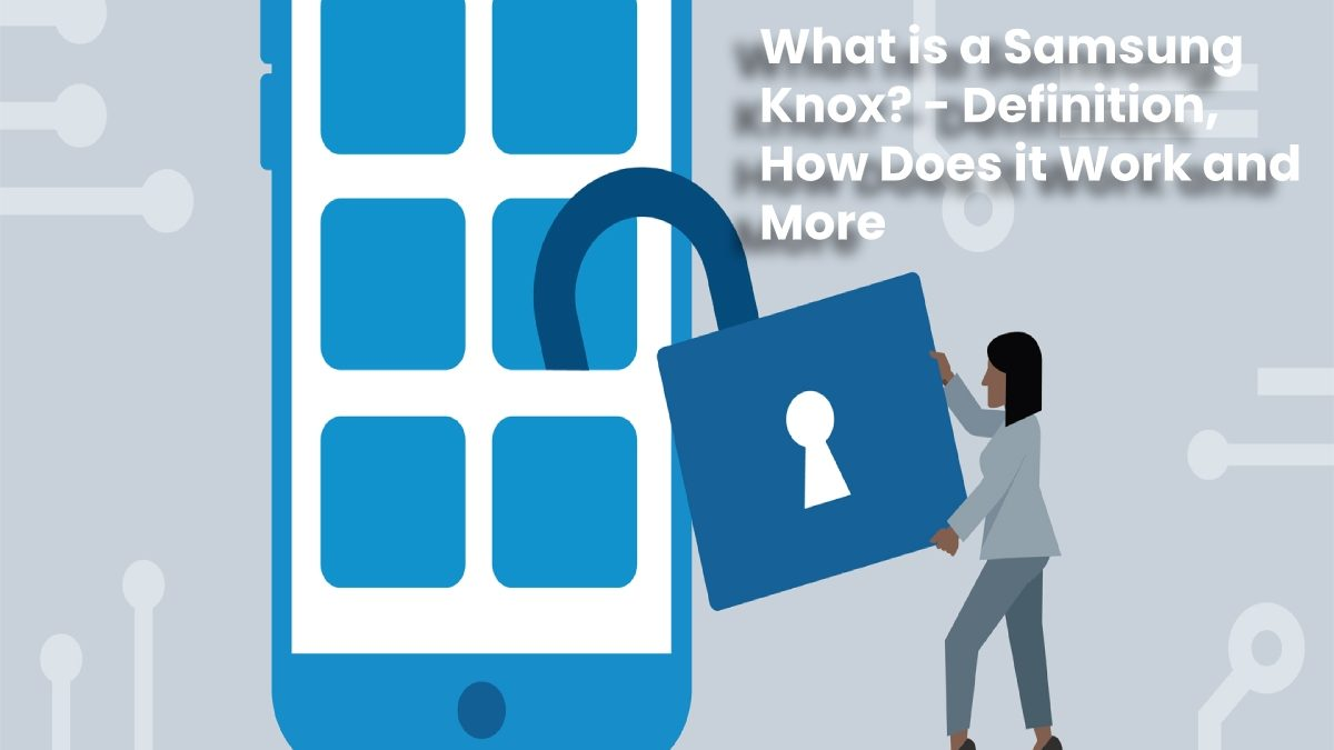 What is a Samsung Knox? – Definition, How Does it Work and More