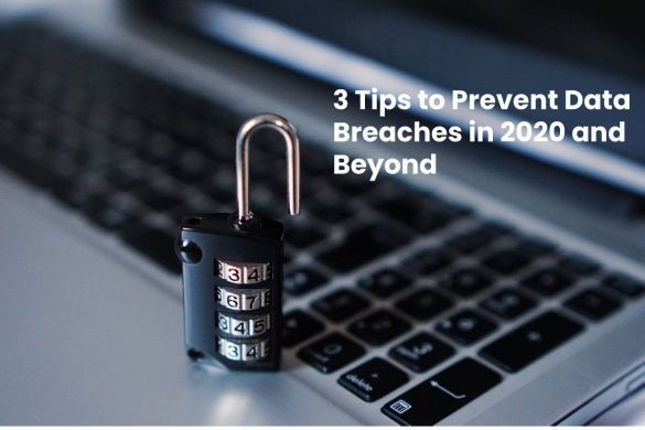 3 Tips to Prevent Data Breaches in 2020 and Beyond