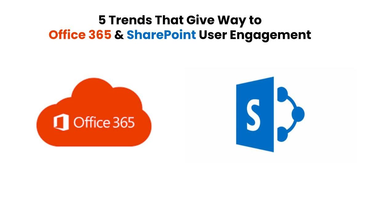 5 Trends That Give Way to Office 365 & SharePoint User Engagement