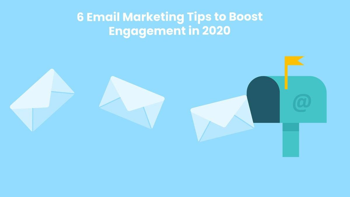 6 Email Marketing Tips to Boost Engagement in 2020