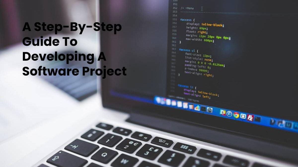 A Step-By-Step Guide To Developing A Software Project
