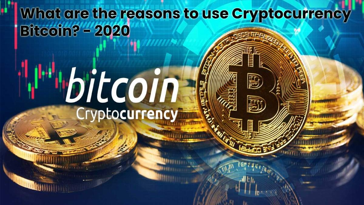 What are the Reasons to Use Cryptocurrency Bitcoin?
