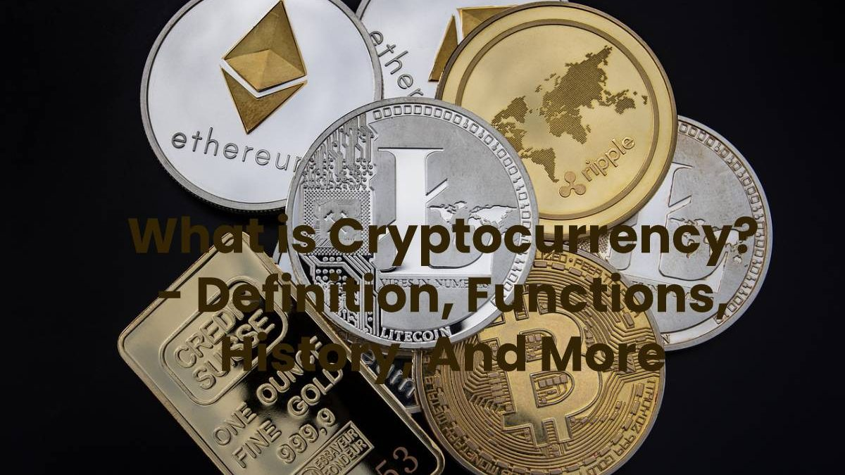 What is Cryptocurrency? – Definition, Functions, History, And More