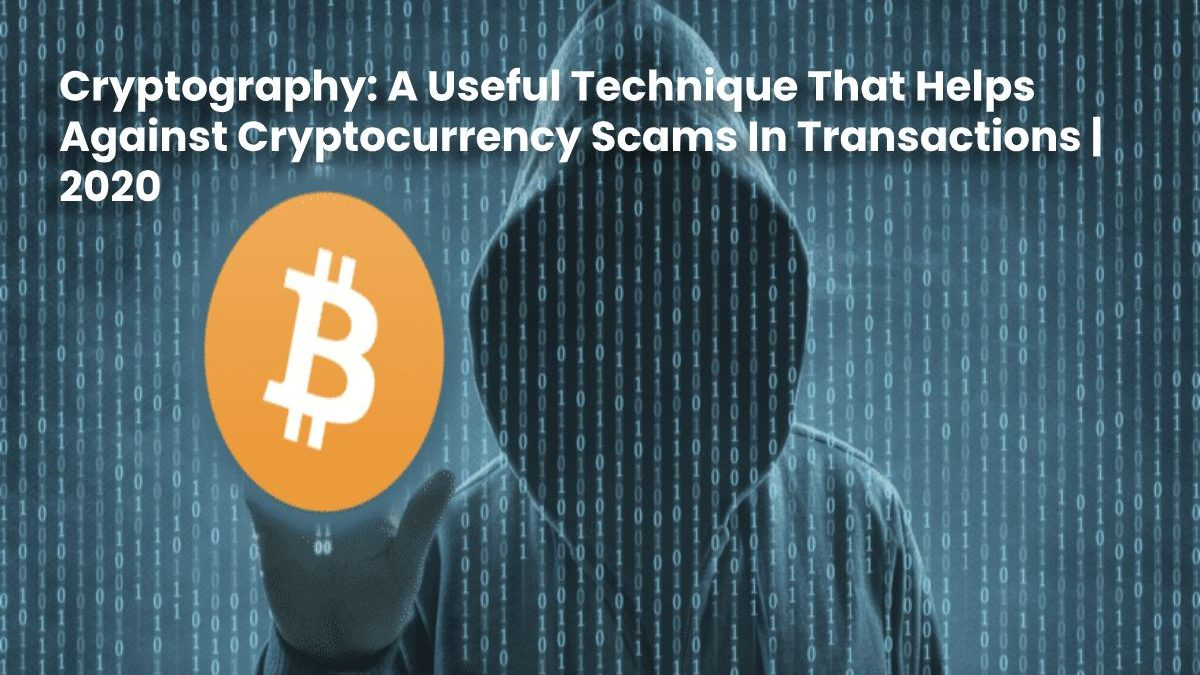 Cryptography: A Useful Technique That Helps Against Cryptocurrency Scams In Transactions | 2020
