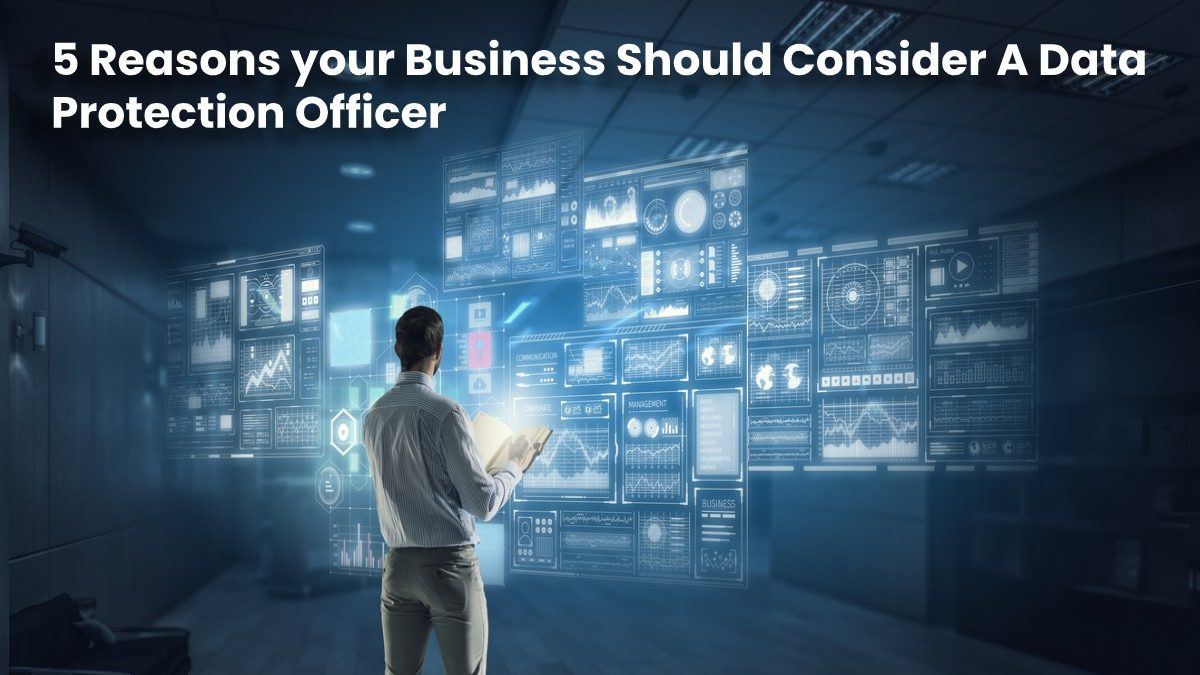 5 Reasons your Business Should Consider A Data Protection Officer As A Service