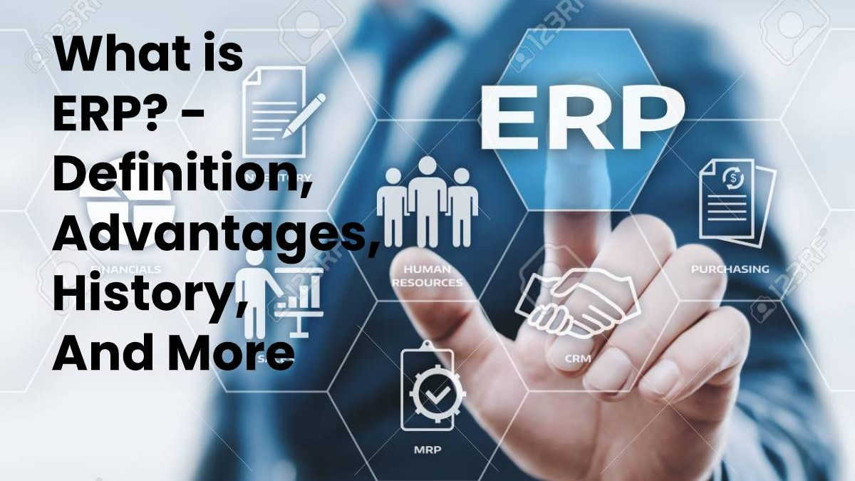 What is ERP? – Definition, Advantages, History, And More