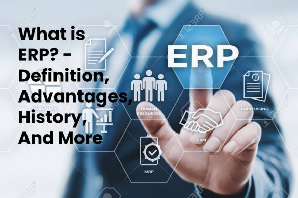 What is ERP? - Definition, Advantages, History, And More