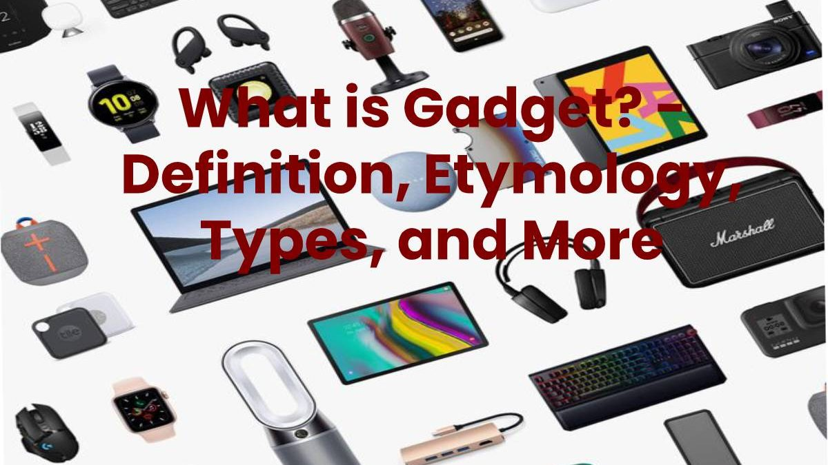 What is Gadget? – Definition, Etymology, Types, and More