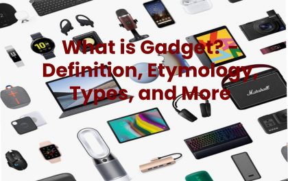 What is Gadget? - Definition, Etymology, Types, and More