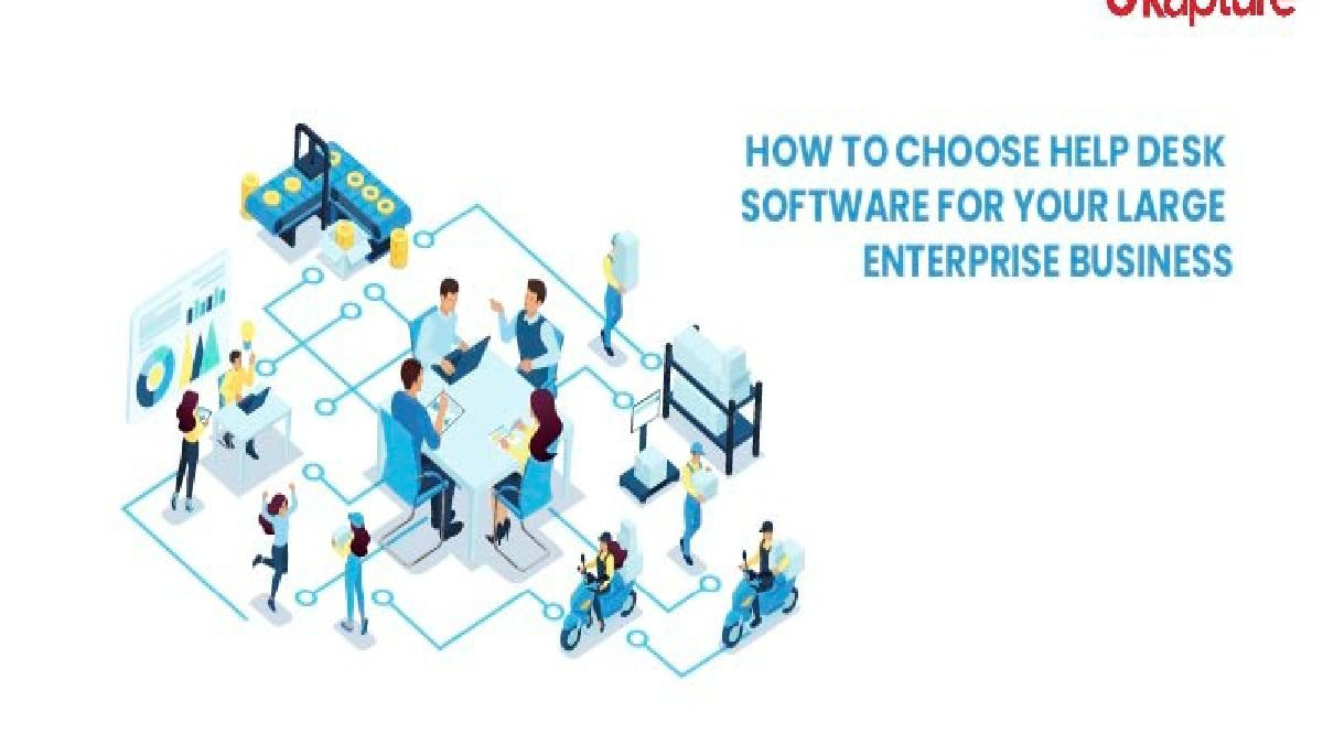 How to Choose Help Desk Software for Your large enterprise business – 2020