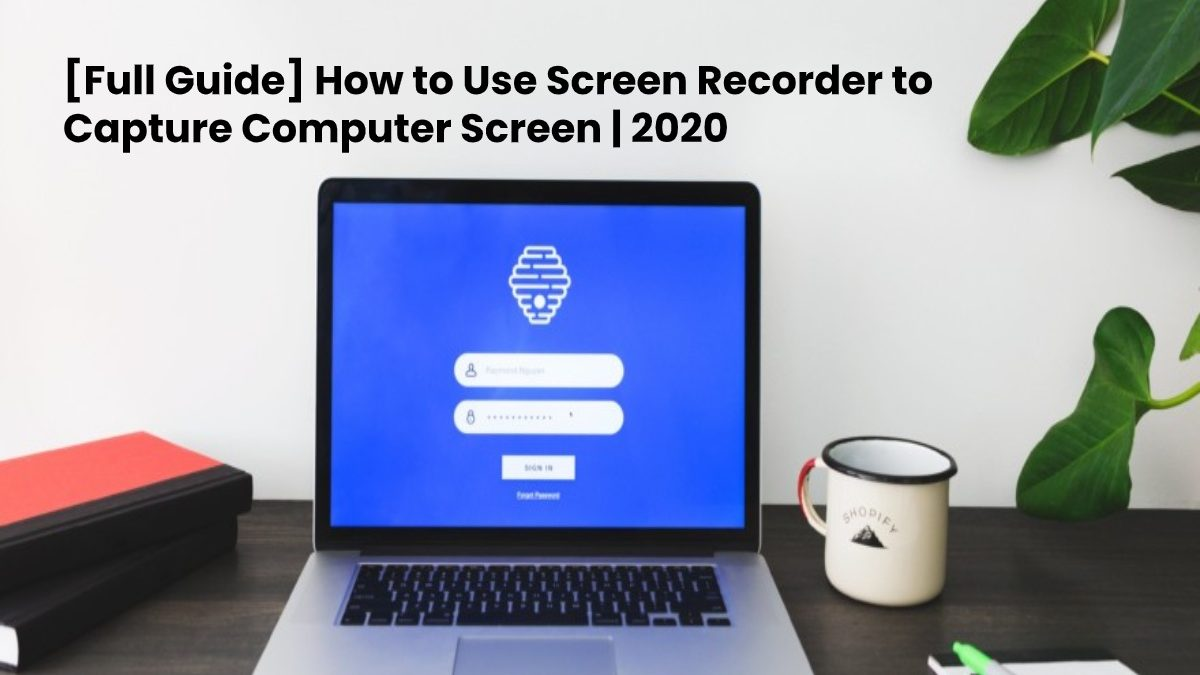 [Full Guide] How to Use Screen Recorder to Capture Computer Screen | 2020