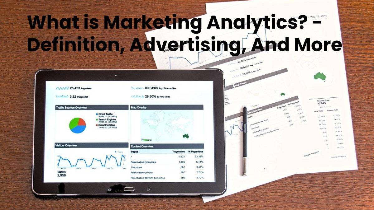 What is Marketing Analytics? – Definition, Advertising, And More