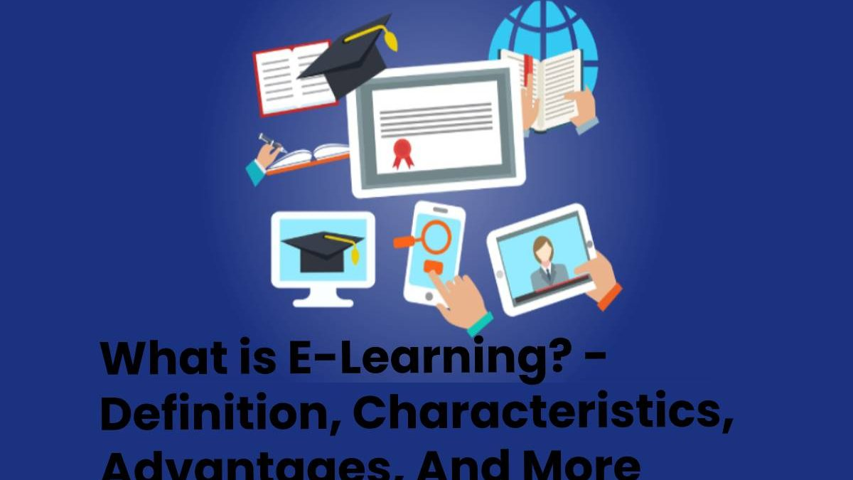 What is E-Learning? – Definition, Characteristics, Advantages, And More