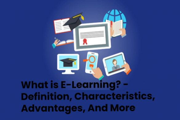 What is E-Learning? - Definition, Characteristics, Advantages, And More