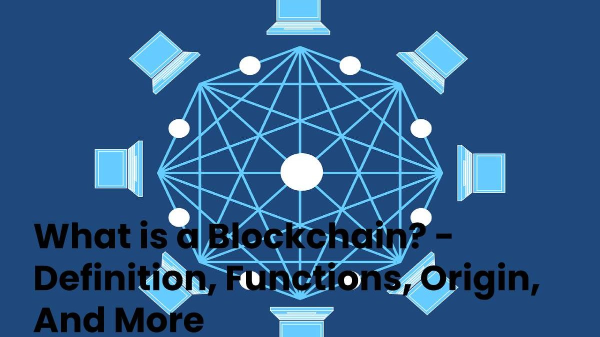 What is a Blockchain? – Definition, Functions, Origin, And More