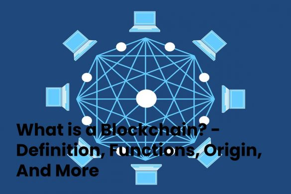 What is a Blockchain? - Definition, Functions, Origin, And More