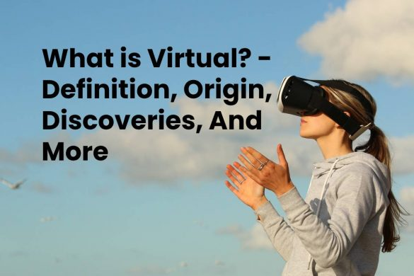What is Virtual? - Definition, Origin, Discoveries, And More