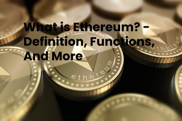 What is Ethereum? - Definition, Functions, And More