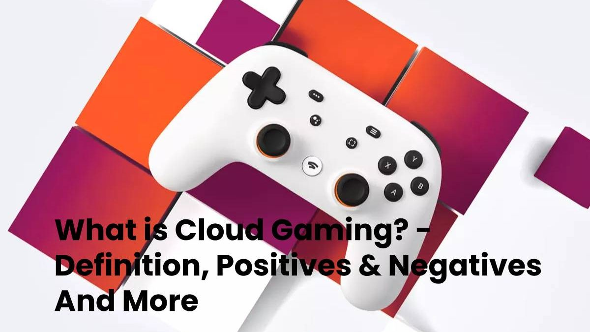 What is Cloud Gaming? – Definition, Positives & Negatives And More