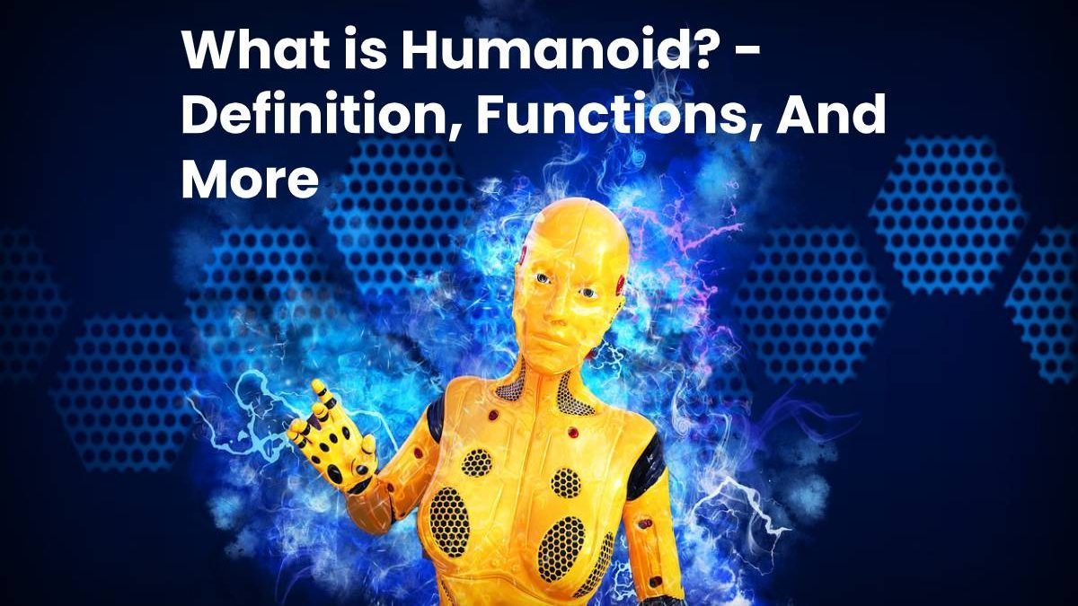 What is Humanoid? – Definition, Functions, And More