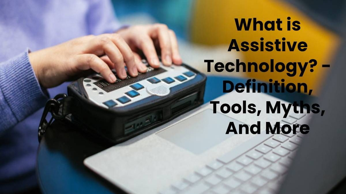 What is Assistive Technology? – Definition, Tools, Myths, And More