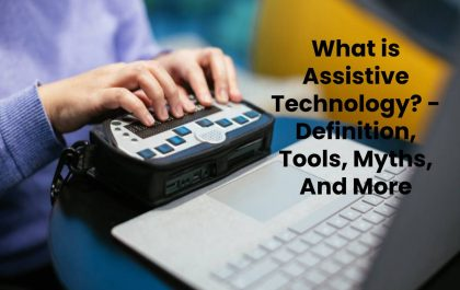 What is Assistive Technology? - Definition, Tools, Myths, And More