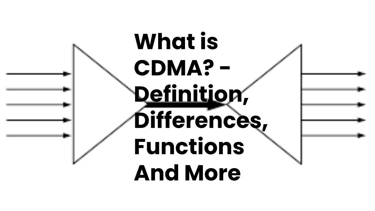What is CDMA? – Definition, Differences, Functions And More