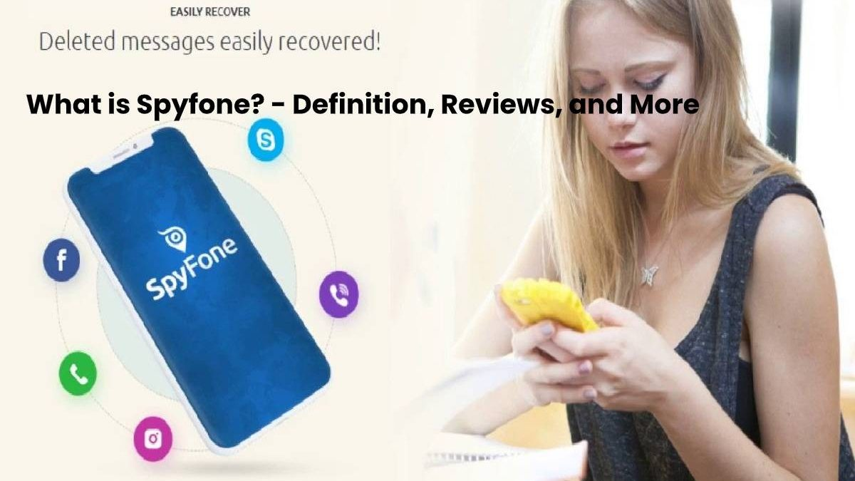 What is Spyfone? – Definition, Reviews, and More