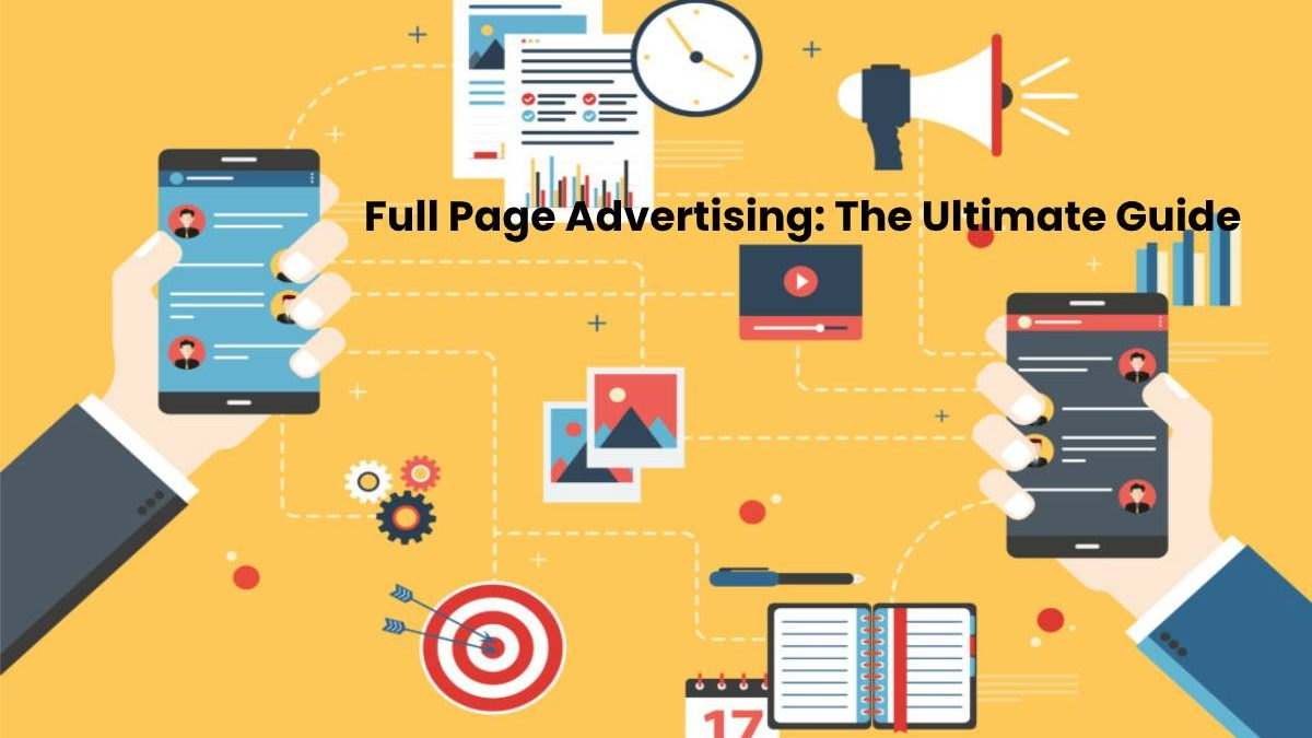 Full Page Advertising: The Ultimate Guide
