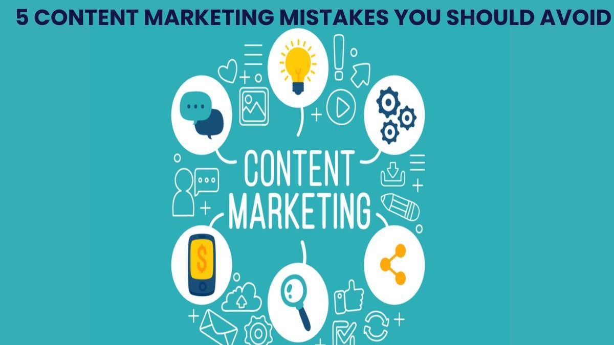5 CONTENT MARKETING MISTAKES YOU SHOULD AVOID