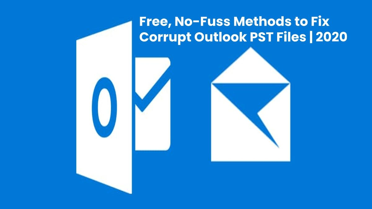 Free, No-Fuss Methods to Fix Corrupt Outlook PST Files