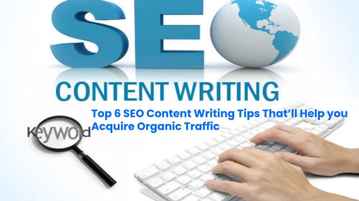 Top 6 SEO Content Writing Tips that'll help you Acquire Organic Traffic | 2020