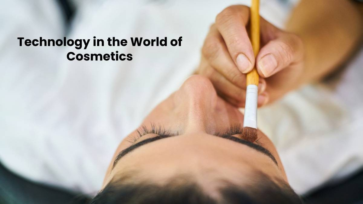 Technology in the World of Cosmetics