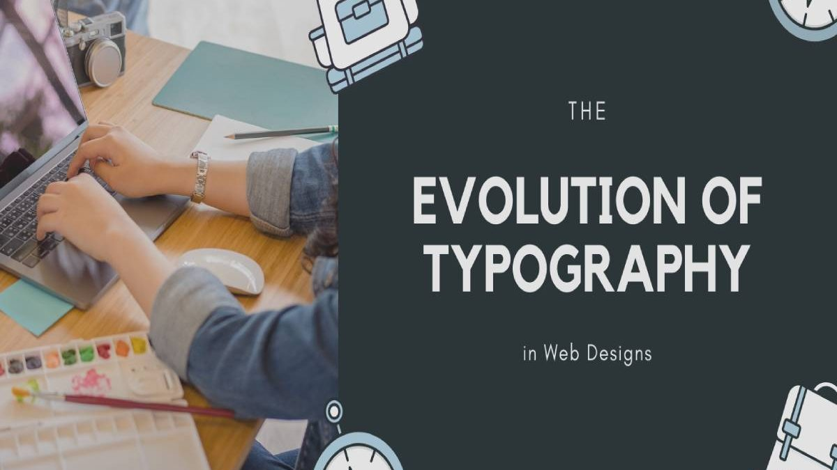 The Evolution of Typography in Web Designs